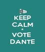 KEEP CALM & VOTE  DANTE - Personalised Poster A4 size