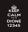 KEEP CALM VOTE DIONE 12345 - Personalised Poster A4 size