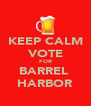 KEEP CALM VOTE FOR BARREL  HARBOR - Personalised Poster A4 size