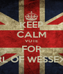 KEEP CALM VOTE FOR HAROLD GODWINESON , EARL OF WESSEX TO BE KING OF ENGLAND !!! - Personalised Poster A4 size