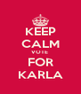 KEEP CALM VOTE  FOR KARLA - Personalised Poster A4 size