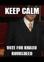 KEEP CALM VOTE FOR KHALID KHURSHEED - Personalised Poster A4 size