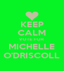 KEEP CALM VOTE FOR MICHELLE O'DRISCOLL - Personalised Poster A4 size