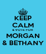 KEEP CALM & VOTE FOR MORGAN & BETHANY - Personalised Poster A4 size