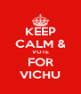 KEEP CALM & VOTE FOR VICHU - Personalised Poster A4 size