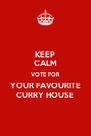 KEEP CALM VOTE FOR YOUR FAVOURITE CURRY HOUSE - Personalised Poster A4 size