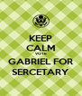 KEEP CALM VOTE GABRIEL FOR SERCETARY - Personalised Poster A4 size