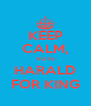 KEEP CALM, VOTE HARALD FOR KING - Personalised Poster A4 size