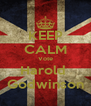 KEEP CALM Vote Harold  Godwinson - Personalised Poster A4 size
