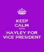 KEEP CALM VOTE HAYLEY FOR VICE PRESIDENT - Personalised Poster A4 size
