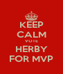 KEEP CALM VOTE HERBY FOR MVP - Personalised Poster A4 size