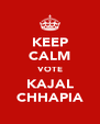 KEEP CALM VOTE KAJAL CHHAPIA - Personalised Poster A4 size