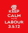 KEEP CALM VOTE LABOUR 3.5.12 - Personalised Poster A4 size