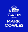 KEEP CALM VOTE  MARK  COWLES - Personalised Poster A4 size
