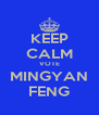 KEEP CALM VOTE MINGYAN FENG - Personalised Poster A4 size
