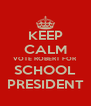 KEEP CALM VOTE ROBERT FOR SCHOOL PRESIDENT - Personalised Poster A4 size