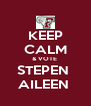 KEEP CALM & VOTE  STEPEN  AILEEN  - Personalised Poster A4 size