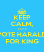 KEEP CALM, VOTE VOTE HARALD FOR KING - Personalised Poster A4 size