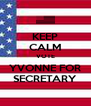 KEEP CALM VOTE YVONNE FOR SECRETARY - Personalised Poster A4 size