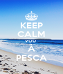 KEEP CALM VOU  À PESCA - Personalised Poster A4 size