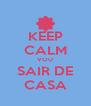KEEP CALM VOU SAIR DE CASA - Personalised Poster A4 size