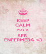 KEEP CALM VOY A  SER  ENFERMERA <3 - Personalised Poster A4 size