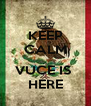 KEEP CALM  VUCE IS  HERE - Personalised Poster A4 size