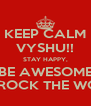 KEEP CALM VYSHU!! STAY HAPPY, BE AWESOME AND ROCK THE WORLD! - Personalised Poster A4 size