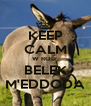 KEEP CALM W ROD  BELEK M'EDDODA - Personalised Poster A4 size