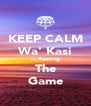 KEEP CALM Wa' Kasi Is Running The Game - Personalised Poster A4 size