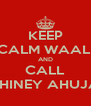 KEEP CALM WAALI AND CALL SHINEY AHUJA - Personalised Poster A4 size