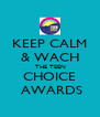 KEEP CALM & WACH  THE TEEN CHOICE  AWARDS - Personalised Poster A4 size
