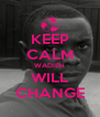 KEEP CALM WADIEH WILL CHANGE - Personalised Poster A4 size
