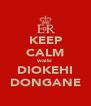 KEEP CALM waiki DIOKEHI DONGANE - Personalised Poster A4 size