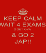 KEEP CALM WAIT 4 EXAMS  2 GET OVA & GO 2 JAP!! - Personalised Poster A4 size