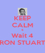 KEEP CALM & Wait 4 RON STUART - Personalised Poster A4 size
