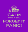 KEEP CALM WAIT A SEC FORGET IT PANIC! - Personalised Poster A4 size