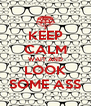 KEEP CALM WAIT AND LOOK SOME ASS - Personalised Poster A4 size