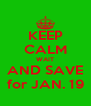 KEEP CALM WAIT AND SAVE for JAN. 19 - Personalised Poster A4 size