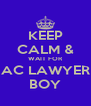 KEEP CALM & WAIT FOR AC LAWYER BOY - Personalised Poster A4 size