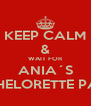 KEEP CALM & WAIT FOR ANIA´S BACHELORETTE PARTY - Personalised Poster A4 size