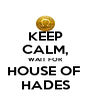 KEEP CALM, WAIT FOR HOUSE OF  HADES - Personalised Poster A4 size