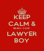 KEEP CALM & WAIT FOR  LAWYER BOY - Personalised Poster A4 size