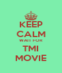 KEEP CALM WAIT FOR TMI MOVIE - Personalised Poster A4 size