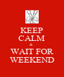 KEEP CALM &  WAIT FOR WEEKEND - Personalised Poster A4 size