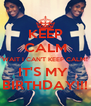 KEEP CALM WAIT I CAN'T KEEP CALM! IT'S MY  BIRTHDAY!!! - Personalised Poster A4 size