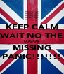 KEEP CALM WAIT NO THE LOGOS  MISSING PANIC!!!!!!! - Personalised Poster A4 size
