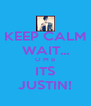 KEEP CALM WAIT... O M B ITS JUSTIN! - Personalised Poster A4 size