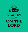 KEEP CALM WAIT ON THE LORD - Personalised Poster A4 size
