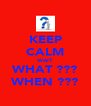 KEEP CALM WAIT WHAT ??? WHEN ??? - Personalised Poster A4 size